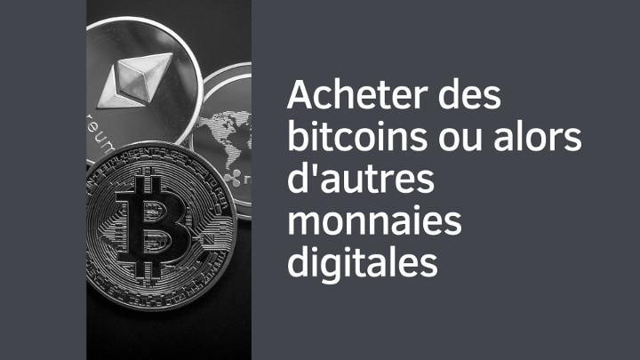 Acheter des bitcoins ou d'autres monnaies digitales ?