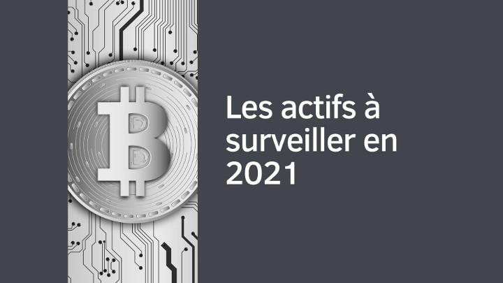 Les actifs à surveiller en 2021