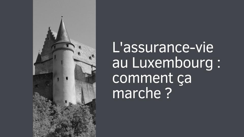 L'assurance-vie au Luxembourg : comment ça marche ?
