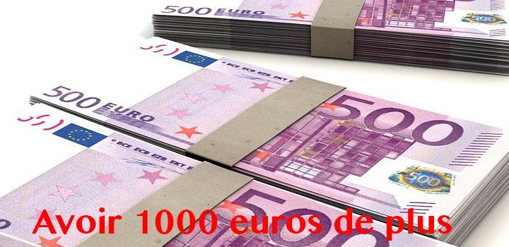 Comment avoir 1000 euros de plus par mois?