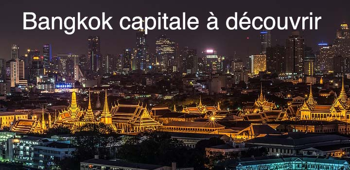 Bangkok la capitale de Thaïlande à découvrir!