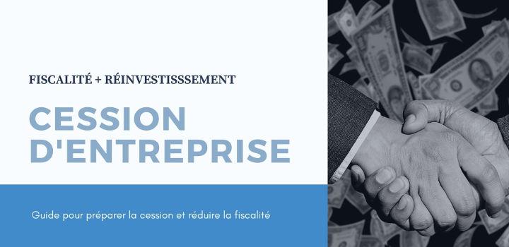 Cession d'entreprise : fiscalité, revenus et nouveaux projets de vie!