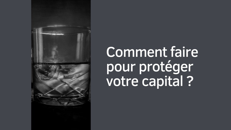 Comment faire pour protéger votre capital ?