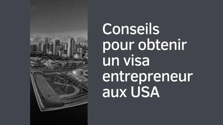 Conseils pour obtenir un visa entrepreneur aux USA