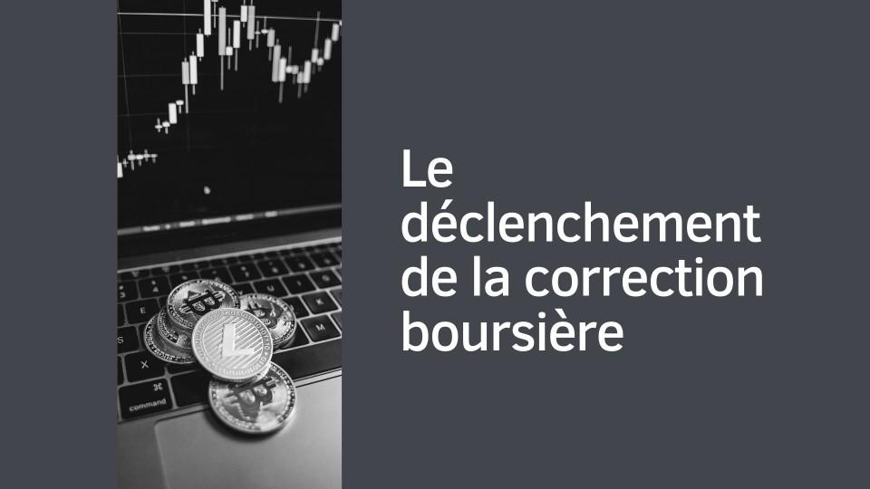 Le déclenchement de la correction boursière