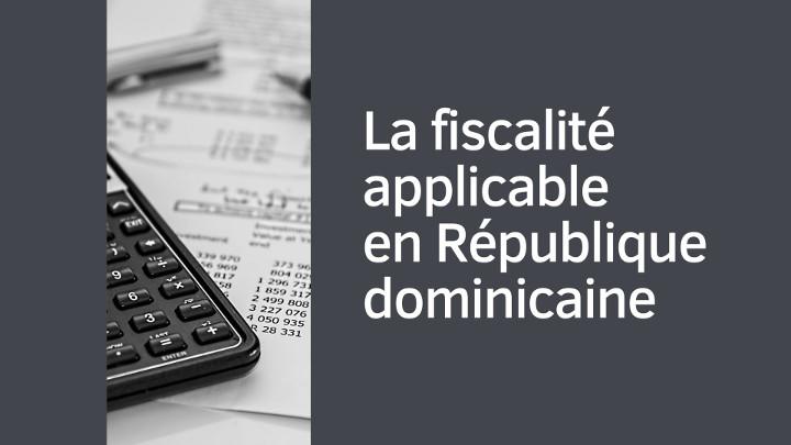 La fiscalité applicable en République dominicaine