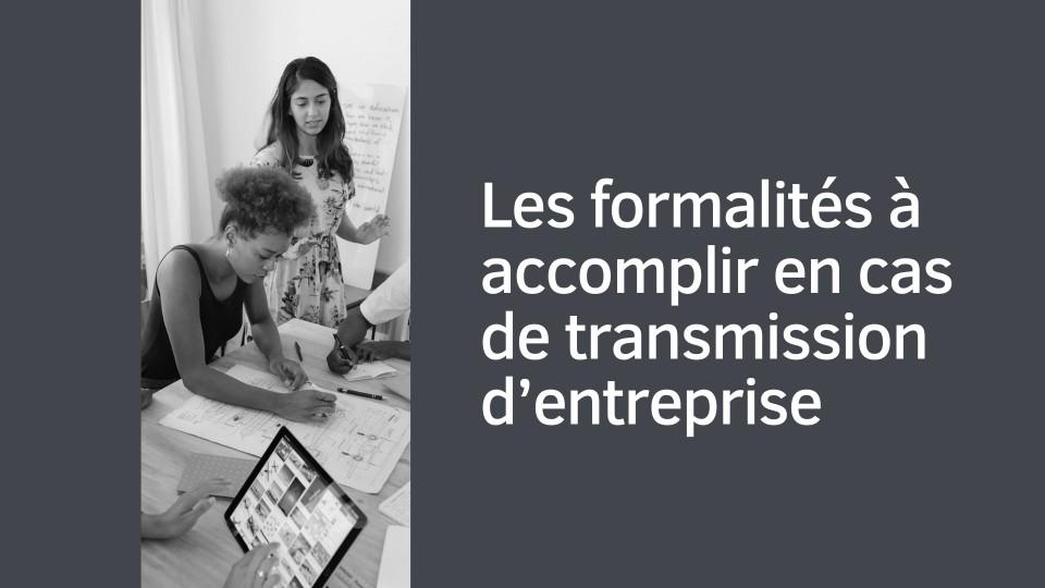 Formalités à accomplir en cas de transmission d'entreprise