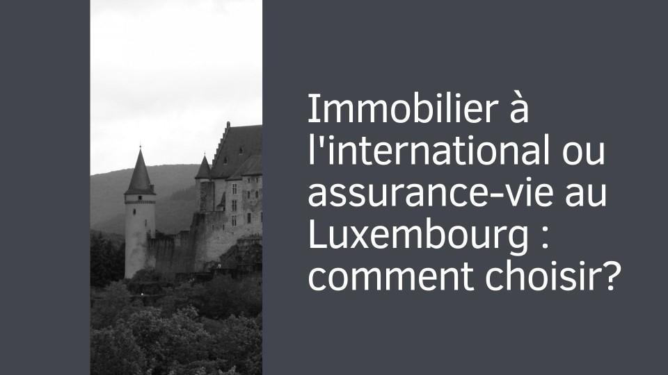 Immobilier international ou contrat d'assurance-vie au Luxembourg ?