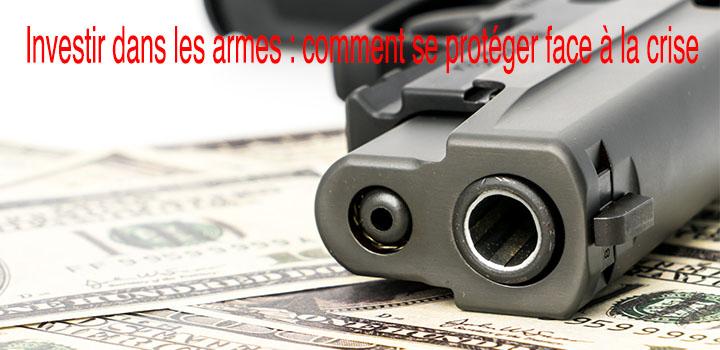 Investir dans les armes protection, anti crise et diversification?