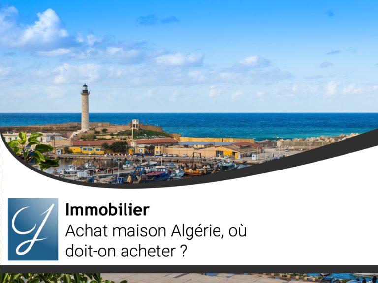 Achat maison Algérie où doit-on acheter?
