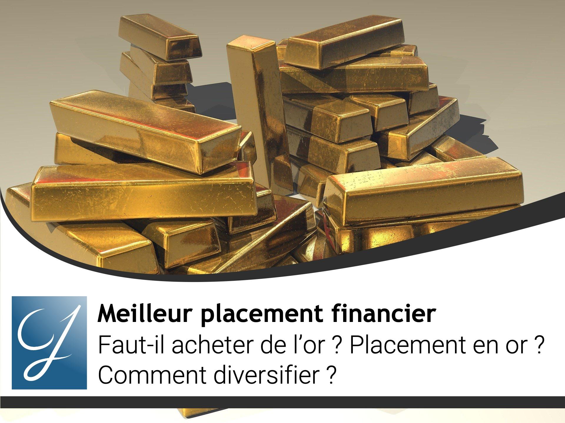 Faut-il acheter de l'or ? Placement en or ? Comment diversifier ?
