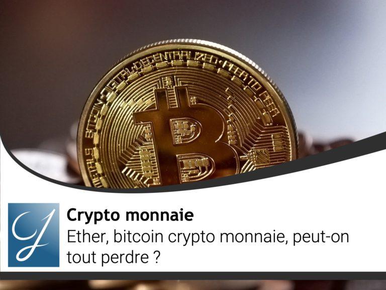 Ether, bitcoin crypto monnaie peut-on tout perdre?