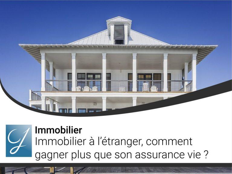 Immobilier à l'étranger comment gagner plus que son assurance vie?