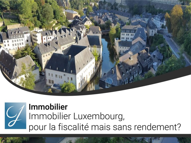 Immobilier Luxembourg pour la fiscalité mais sans rendement?