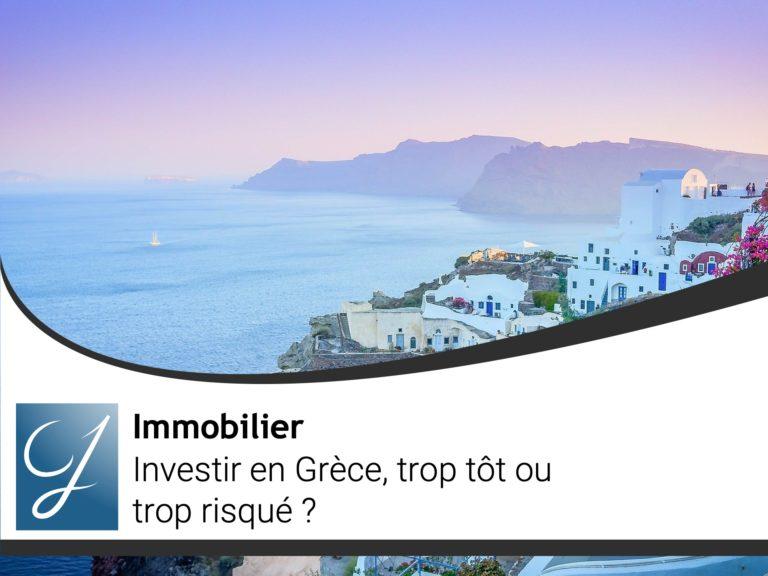 Investir en Grèce trop tôt ou trop risqué?