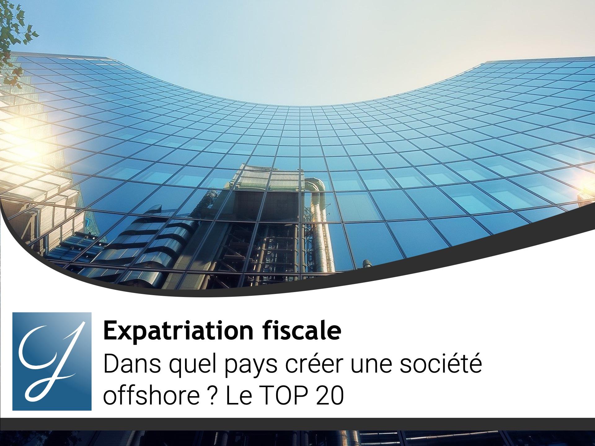 Dans quel pays créer une société offshore ? Le TOP 20