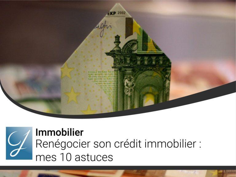 Renégocier son crédit immobilier : mes 10 astuces