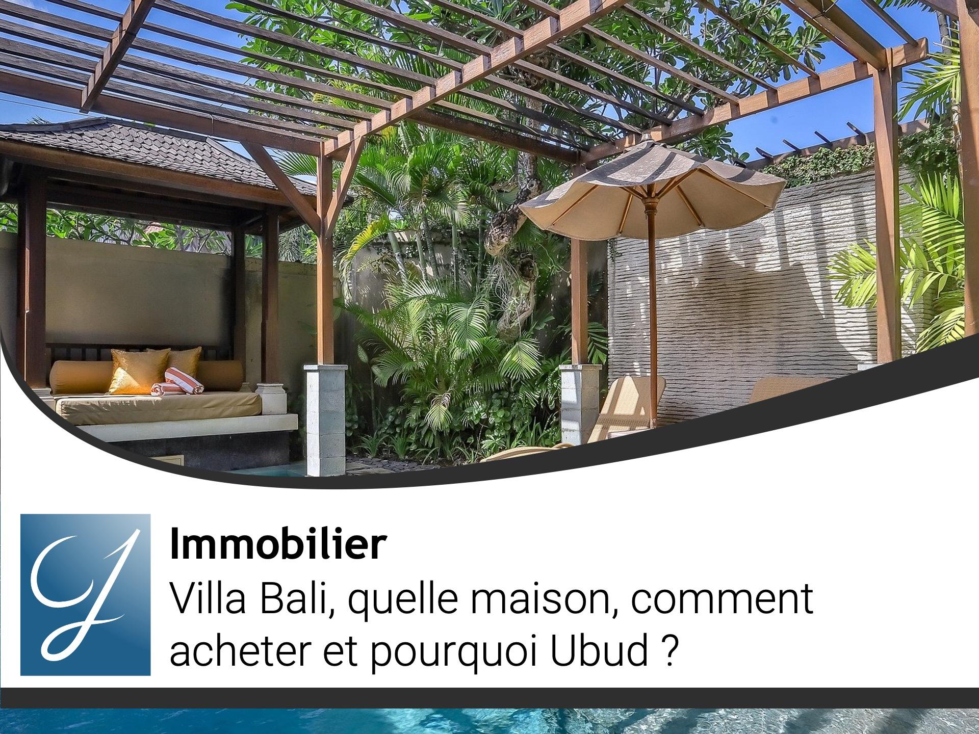 Villa Bali quelle maison, comment acheter et pourquoi Ubud?