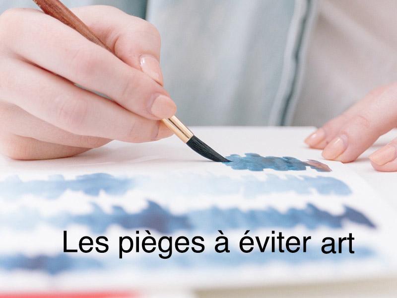 les pièges à éviter art