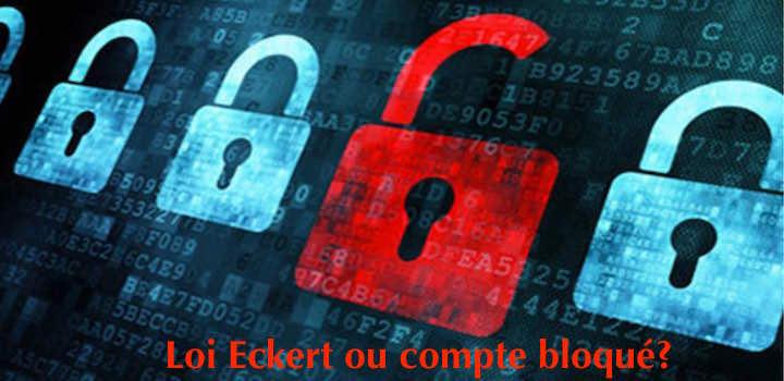 Loi Eckert ou comment on bloque votre argent!