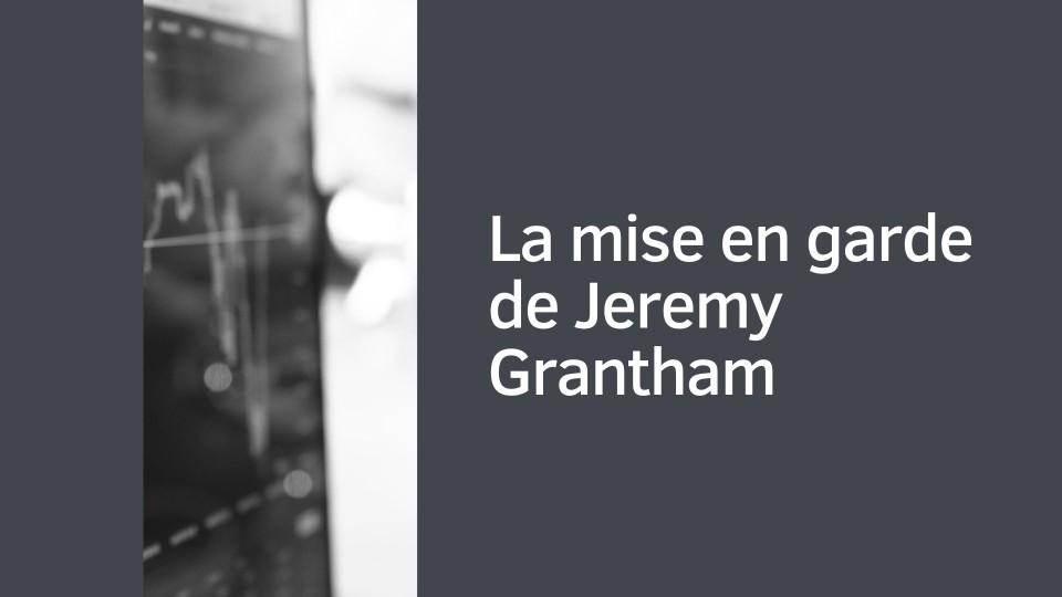 Mise en garde de Jeremy Grantham