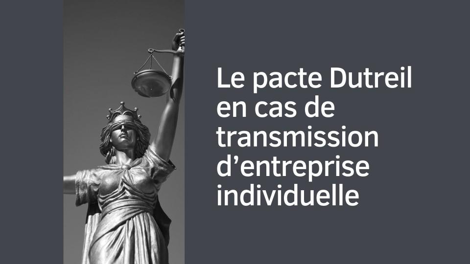 Le pacte Dutreil en cas de transmission d'entreprise individuelle