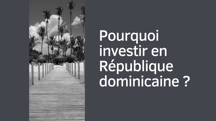 Pourquoi investir en République dominicaine ?