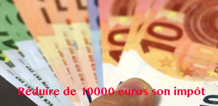 Comment réduire son impot sur le revenu de 10000 euros?