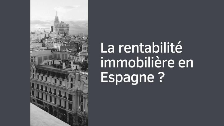 La rentabilité immobilière en Espagne