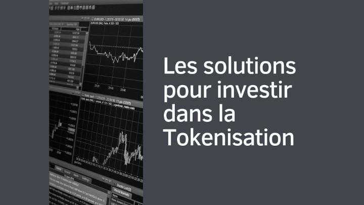 Les solutions pour investir dans la Tokenisation