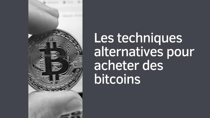 Les techniques alternatives pour acheter des bitcoins