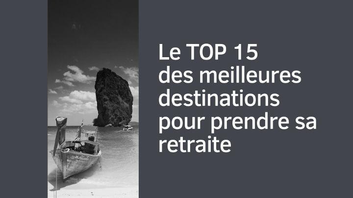 Le TOP15 des meilleures destinations pour prendre sa retraite